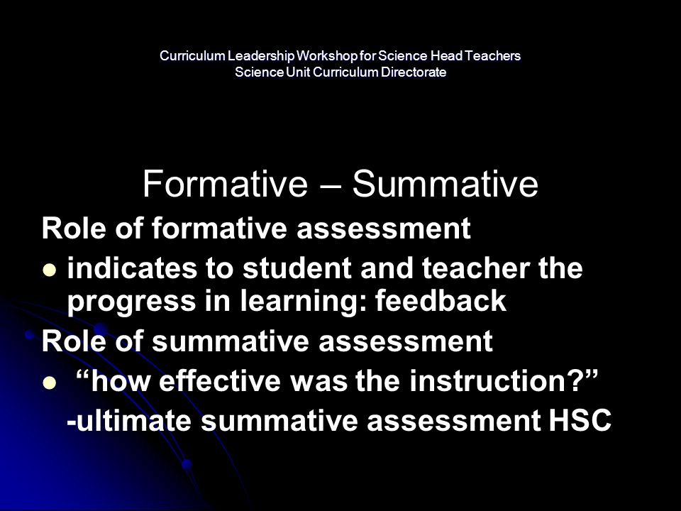 Curriculum Leadership Workshop for Science Head Teachers Science Unit Curriculum Directorate Formative – Summative Role of formative assessment indica
