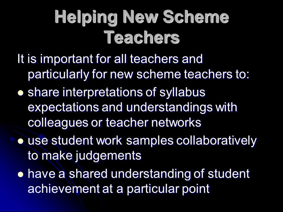 Helping New Scheme Teachers It is important for all teachers and particularly for new scheme teachers to: share interpretations of syllabus expectatio