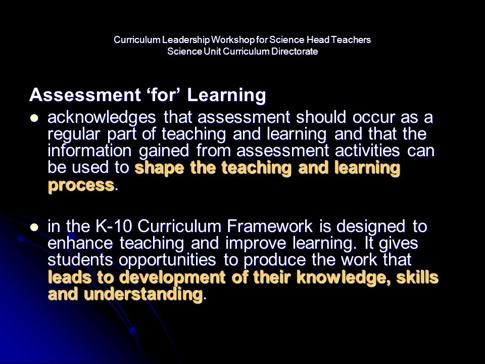Curriculum Leadership Workshop for Science Head Teachers Science Unit Curriculum Directorate Assessment 'for' Learning acknowledges that assessment sh