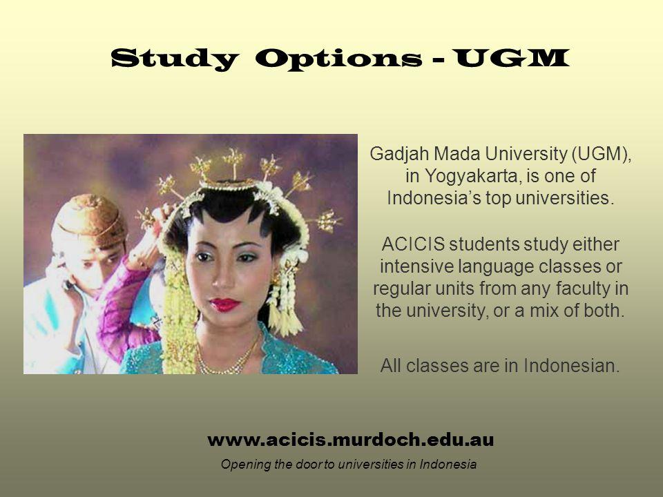 www.acicis.murdoch.edu.au Opening the door to universities in Indonesia Gadjah Mada University (UGM), in Yogyakarta, is one of Indonesia's top universities.