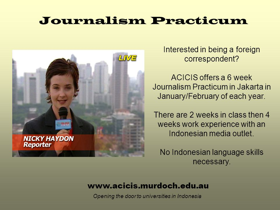 www.acicis.murdoch.edu.au Opening the door to universities in Indonesia Interested in being a foreign correspondent.