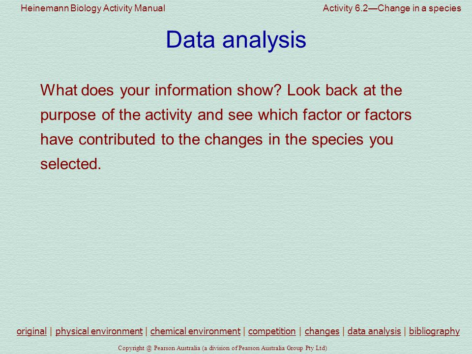 Heinemann Biology Activity Manual Activity 6.2—Change in a species Pearson Australia (a division of Pearson Australia Group Pty Ltd) Data analysis What does your information show.