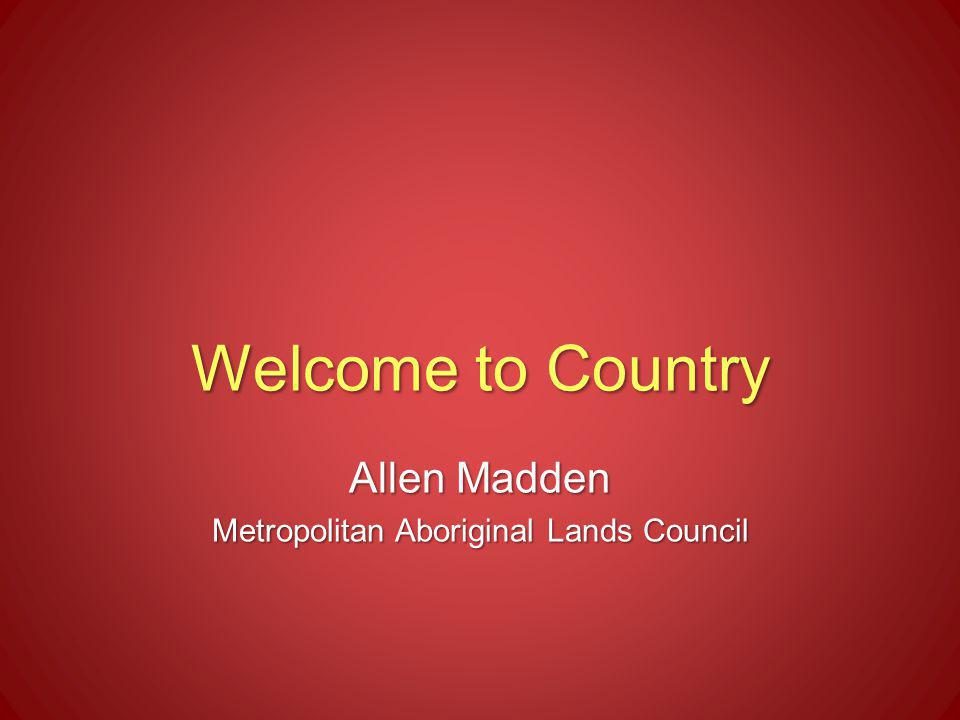 Welcome to Country Allen Madden Metropolitan Aboriginal Lands Council