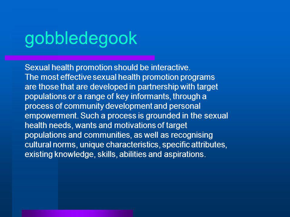 gobbledegook Sexual health promotion should be interactive.
