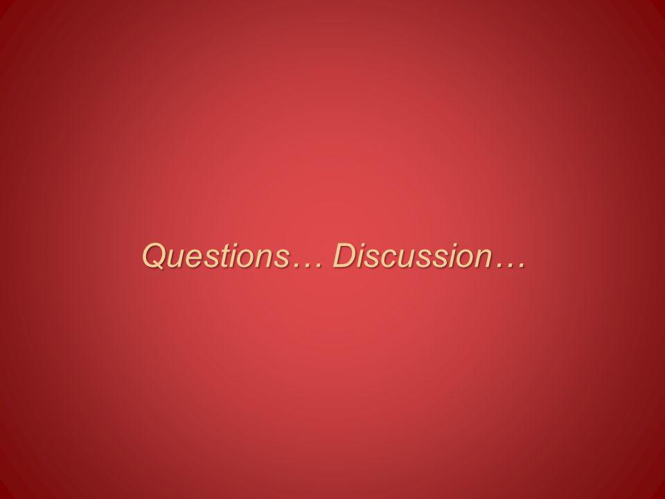 Questions… Discussion…
