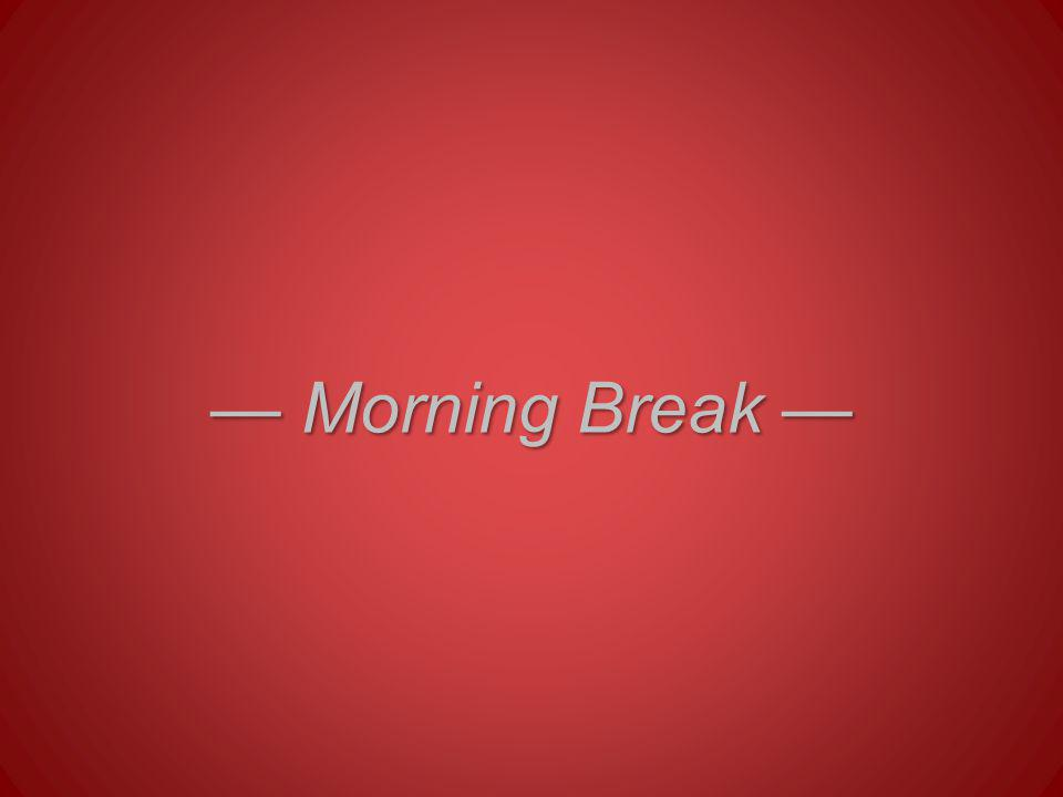 — Morning Break —
