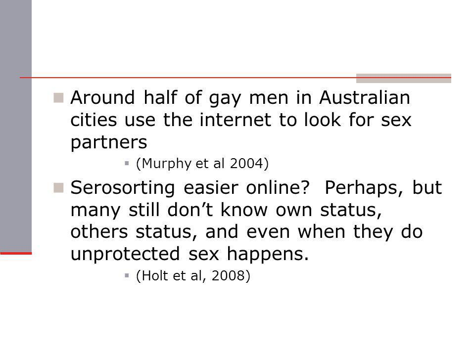 Around half of gay men in Australian cities use the internet to look for sex partners  (Murphy et al 2004) Serosorting easier online.