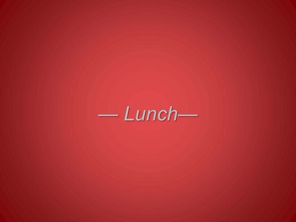 — Lunch—