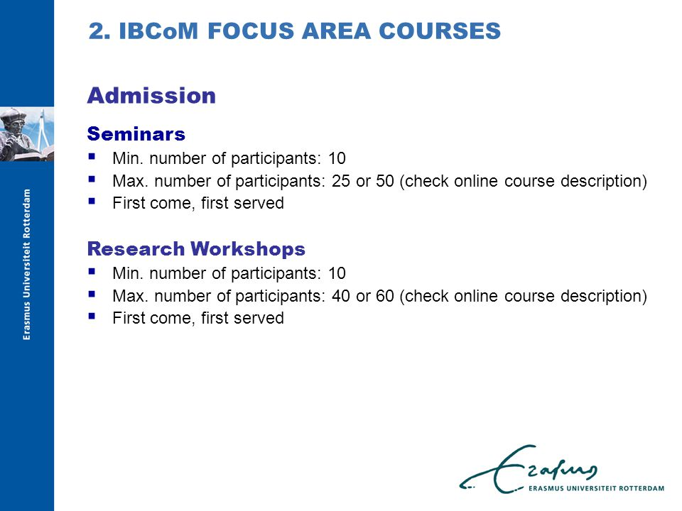 Seminars  Min. number of participants: 10  Max. number of participants: 25 or 50 (check online course description)  First come, first served Resear