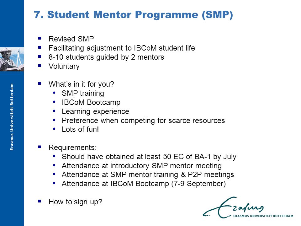  Revised SMP  Facilitating adjustment to IBCoM student life  8-10 students guided by 2 mentors  Voluntary  What's in it for you.
