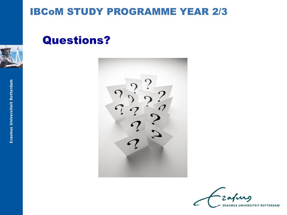 Questions? IBCoM STUDY PROGRAMME YEAR 2/3