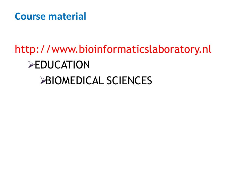 Course material http://www.bioinformaticslaboratory.nl  EDUCATION  BIOMEDICAL SCIENCES
