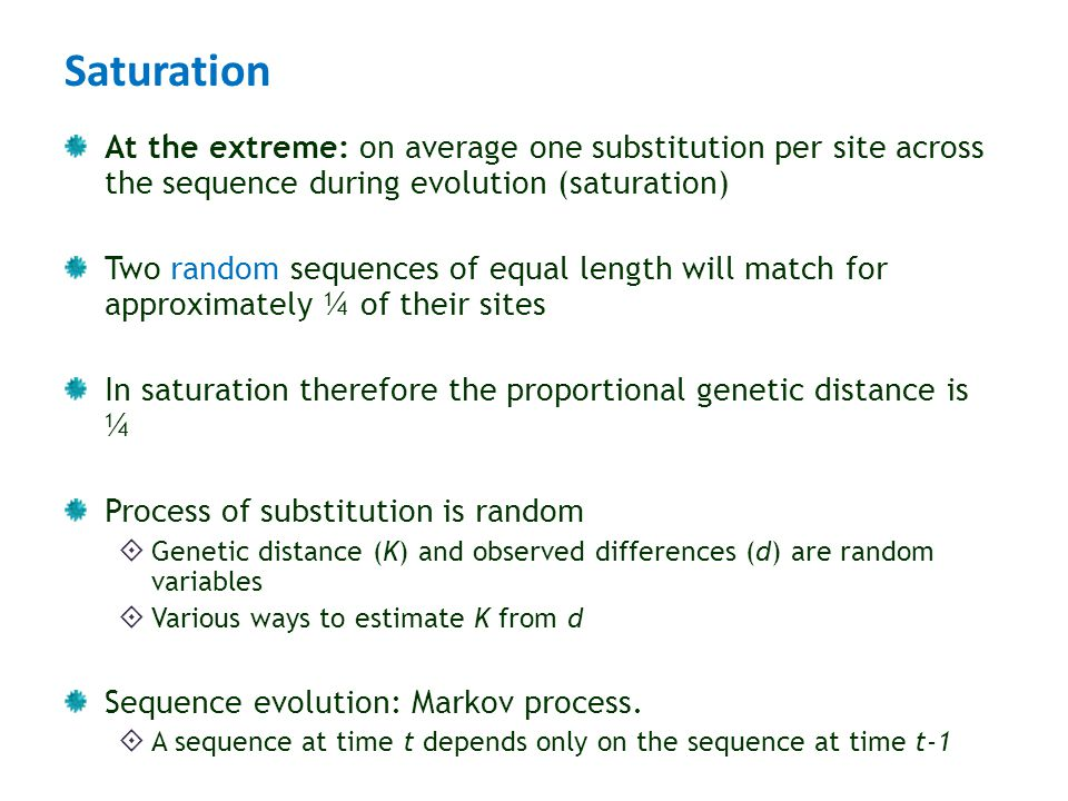 Saturation At the extreme: on average one substitution per site across the sequence during evolution (saturation) Two random sequences of equal length