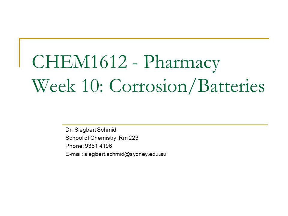 CHEM1612 - Pharmacy Week 10: Corrosion/Batteries Dr.