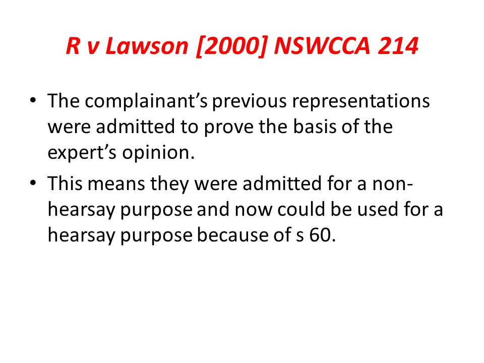 R v Lawson [2000] NSWCCA 214 The complainant's previous representations were admitted to prove the basis of the expert's opinion.