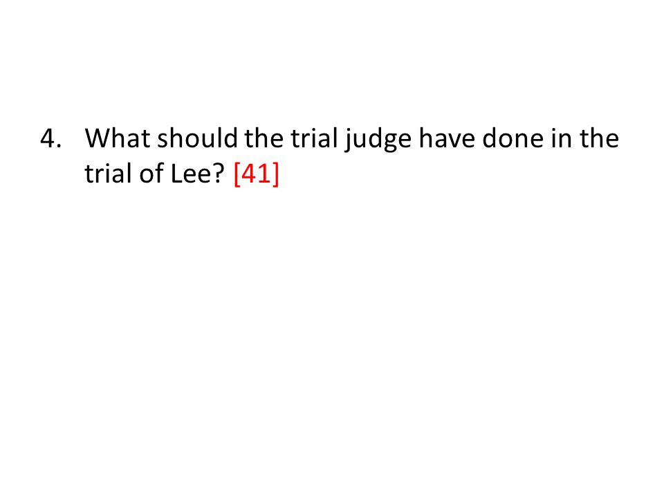 4.What should the trial judge have done in the trial of Lee [41]