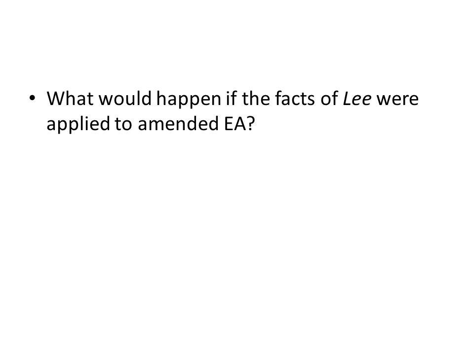 What would happen if the facts of Lee were applied to amended EA
