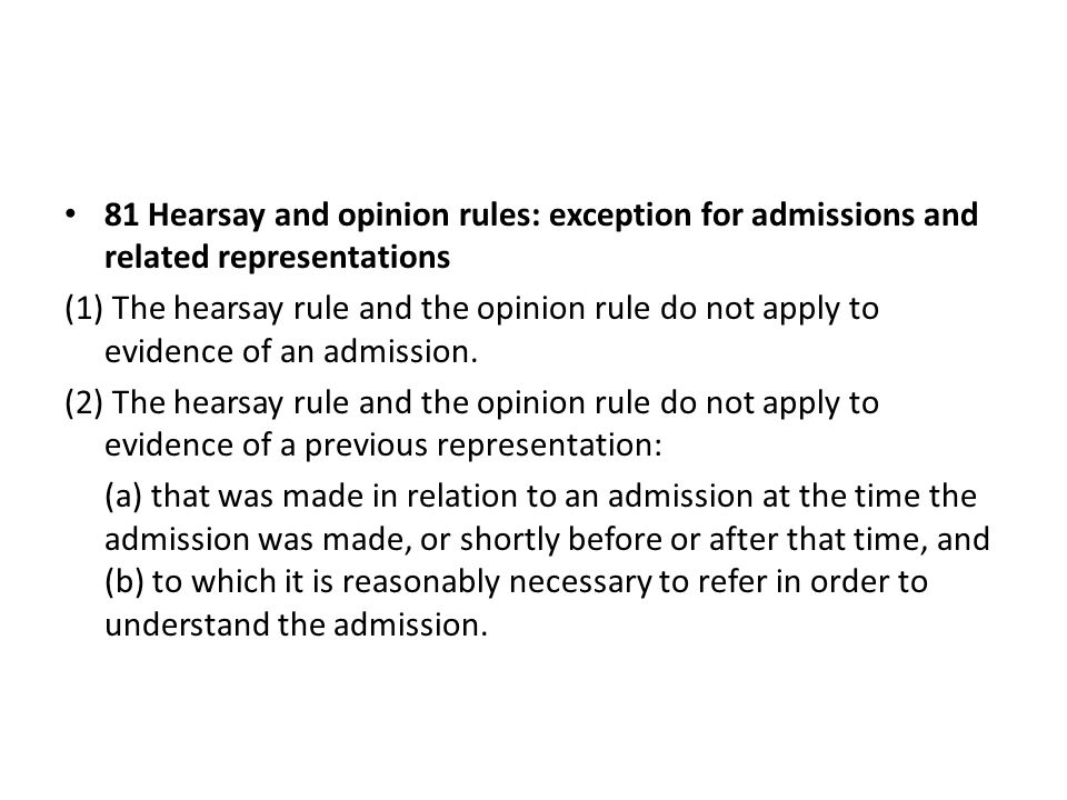 81 Hearsay and opinion rules: exception for admissions and related representations (1) The hearsay rule and the opinion rule do not apply to evidence of an admission.