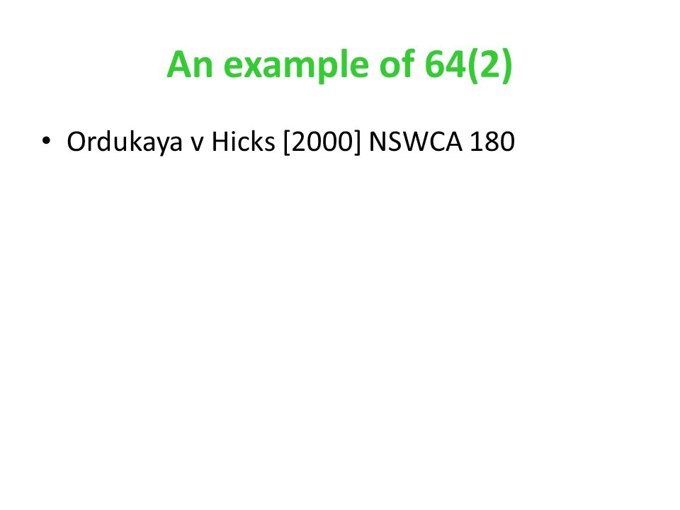 An example of 64(2) Ordukaya v Hicks [2000] NSWCA 180