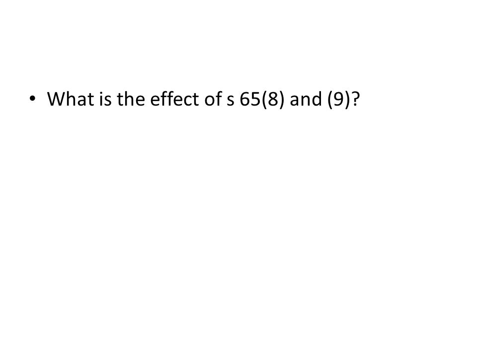 What is the effect of s 65(8) and (9)