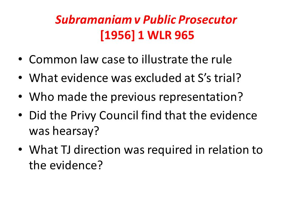 Subramaniam v Public Prosecutor [1956] 1 WLR 965 Common law case to illustrate the rule What evidence was excluded at S's trial.