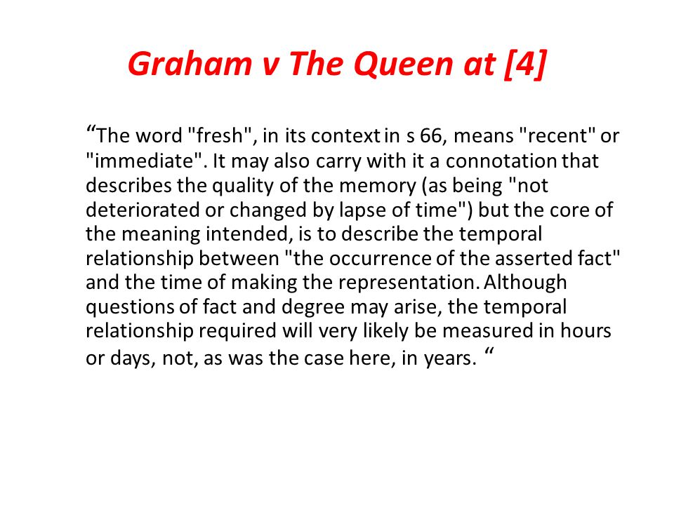 Graham v The Queen at [4] The word fresh , in its context in s 66, means recent or immediate .