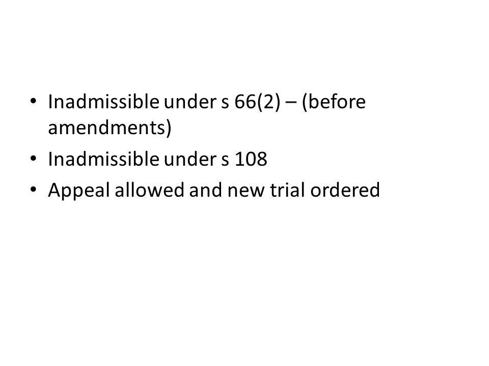 Inadmissible under s 66(2) – (before amendments) Inadmissible under s 108 Appeal allowed and new trial ordered