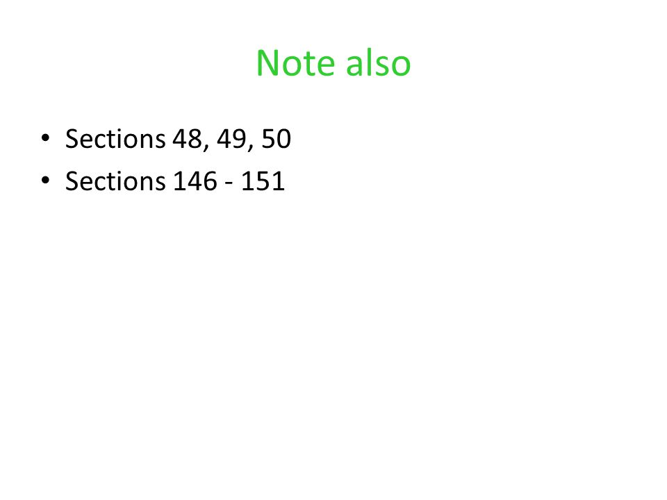 Note also Sections 48, 49, 50 Sections 146 - 151