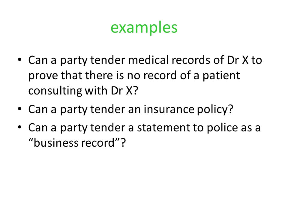 examples Can a party tender medical records of Dr X to prove that there is no record of a patient consulting with Dr X.