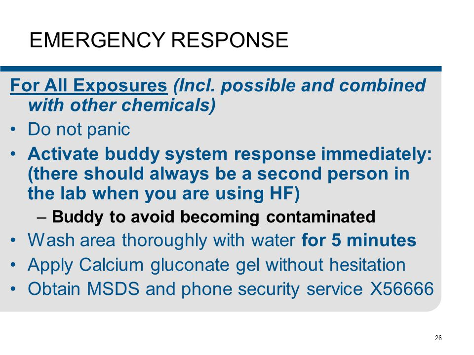 26 EMERGENCY RESPONSE For All Exposures (Incl. possible and combined with other chemicals) Do not panic Activate buddy system response immediately: (t