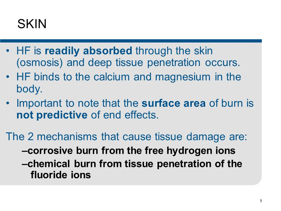 9 SKIN HF is readily absorbed through the skin (osmosis) and deep tissue penetration occurs.