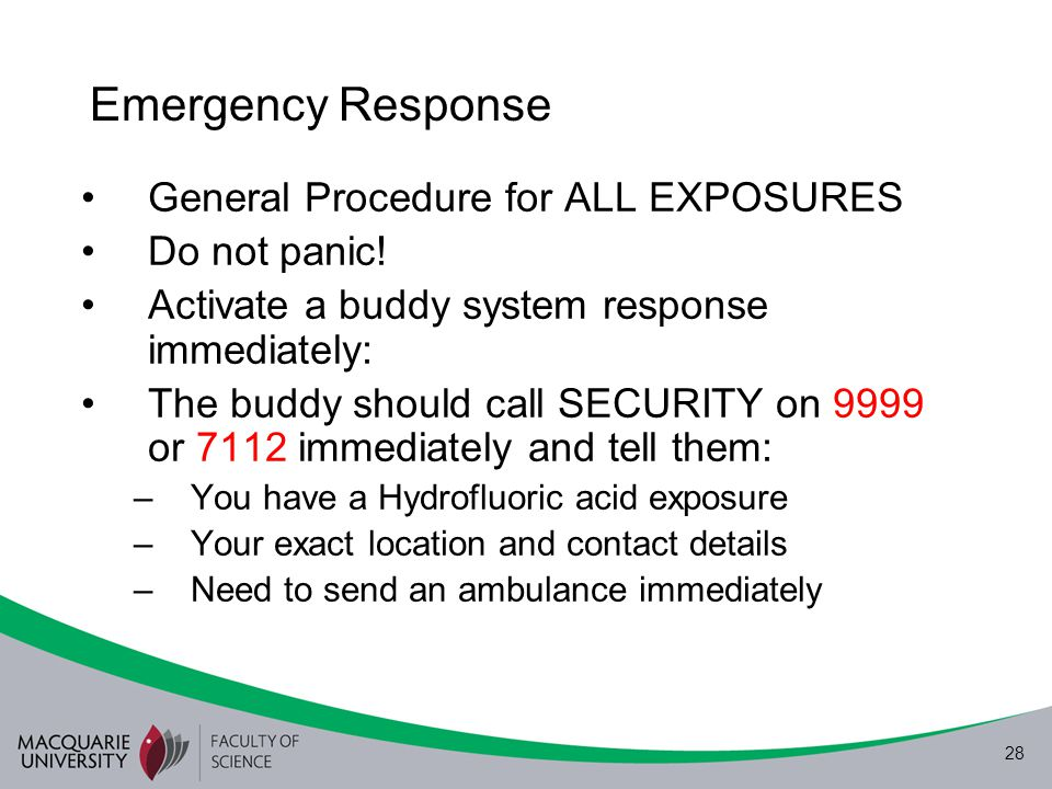 28 Emergency Response General Procedure for ALL EXPOSURES Do not panic! Activate a buddy system response immediately: The buddy should call SECURITY o