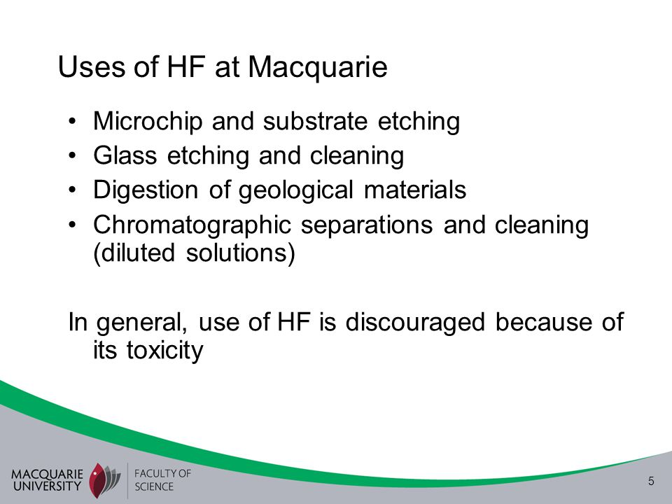 5 Uses of HF at Macquarie Microchip and substrate etching Glass etching and cleaning Digestion of geological materials Chromatographic separations and