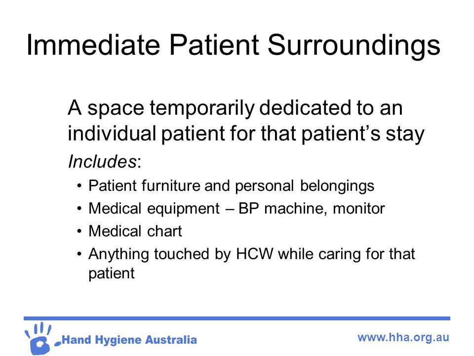 www.hha.org.au Immediate Patient Surroundings A space temporarily dedicated to an individual patient for that patient's stay Includes: Patient furnitu