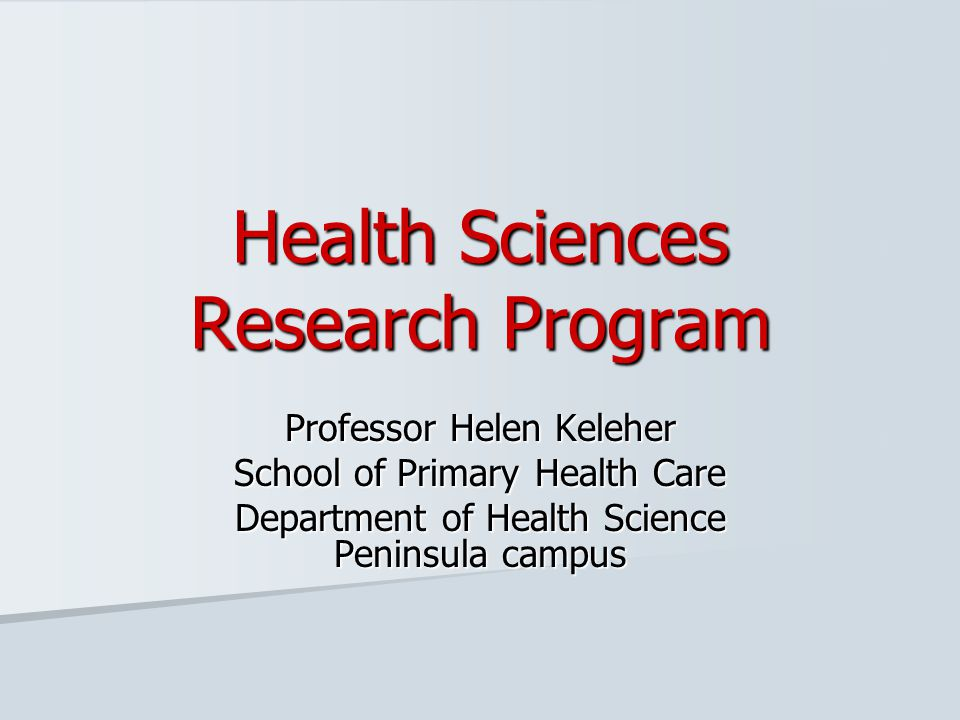 Health Sciences Research Program Professor Helen Keleher School of Primary Health Care Department of Health Science Peninsula campus