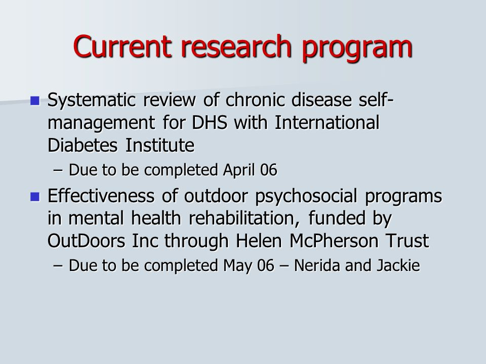 Current research program Systematic review of chronic disease self- management for DHS with International Diabetes Institute Systematic review of chro