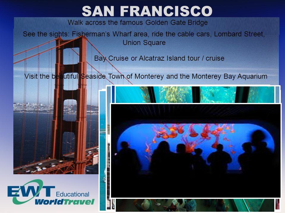 SAN FRANCISCO Walk across the famous Golden Gate Bridge Visit the beautiful Seaside Town of Monterey and the Monterey Bay Aquarium Bay Cruise or Alcat