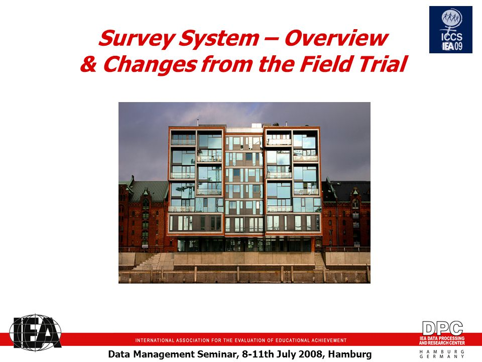 Data Management Seminar, 8-11th July 2008, Hamburg Survey System – Overview & Changes from the Field Trial