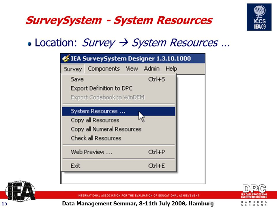 Data Management Seminar, 8-11th July 2008, Hamburg 15 SurveySystem - System Resources Location: Survey  System Resources …