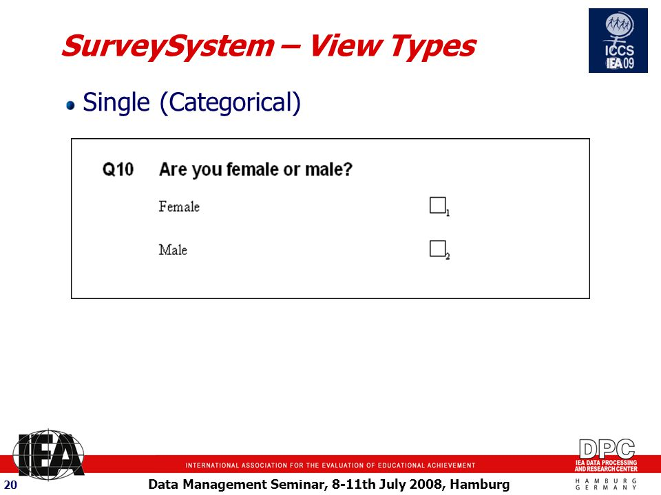 Data Management Seminar, 8-11th July 2008, Hamburg 20 SurveySystem – View Types Single (Categorical)