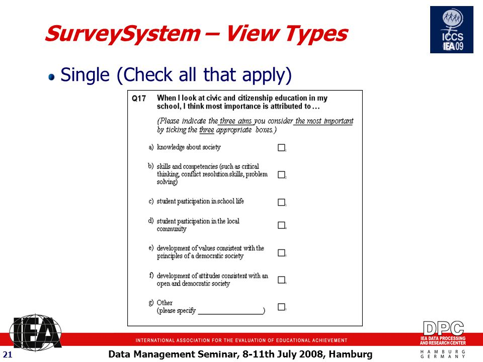 Data Management Seminar, 8-11th July 2008, Hamburg 21 SurveySystem – View Types Single (Check all that apply)