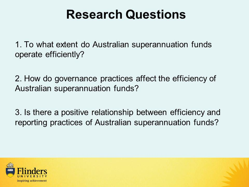 Research Questions 1. To what extent do Australian superannuation funds operate efficiently.
