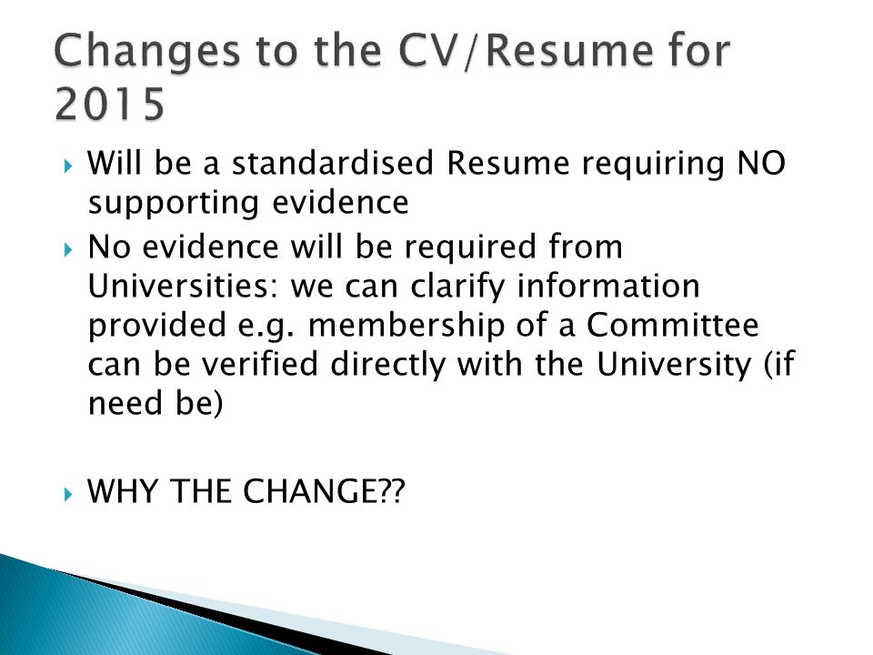  Will be a standardised Resume requiring NO supporting evidence  No evidence will be required from Universities: we can clarify information provided