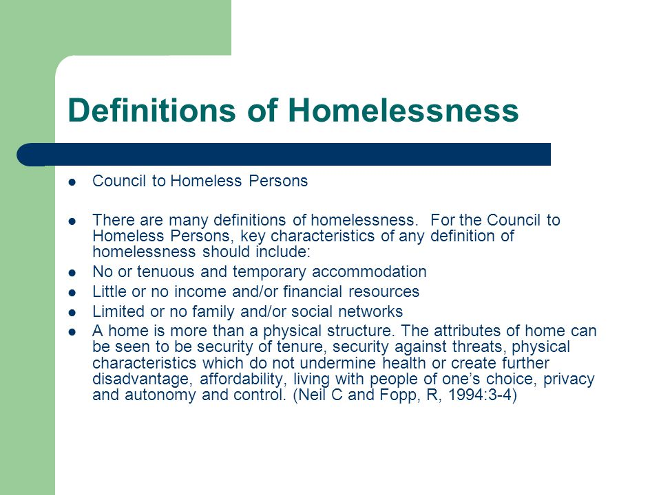 Definitions of Homelessness Council to Homeless Persons There are many definitions of homelessness.