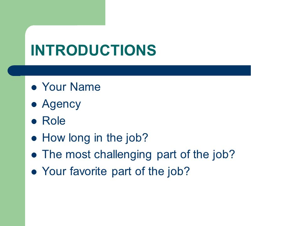 INTRODUCTIONS Your Name Agency Role How long in the job.