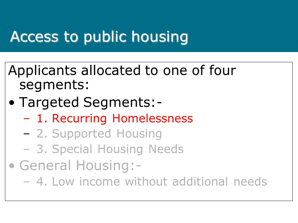 Supported Housing Segment Current housing is significantly unsuitable and/or there is a housing crisis and applicant requires either: Major or full disability modifications and/or Significant personal support with a demonstrated long term need for housing unavailable in the private rental market