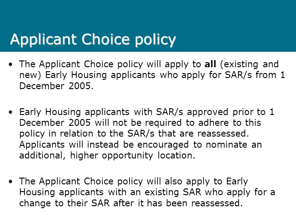 Applicant Choice policy If an applicant does not nominate another area, they need to determine whether their SAR or early housing status is most impor