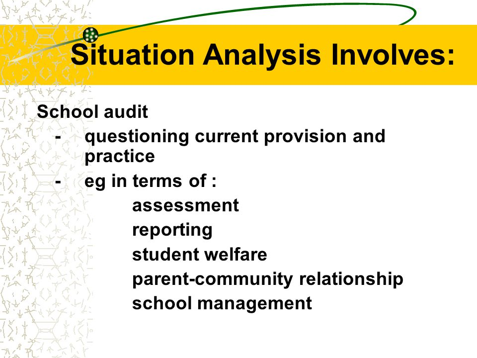 Situation Analysis Involves: Needs assessment - educational needs, and - determining priorities on the basis of these needs.