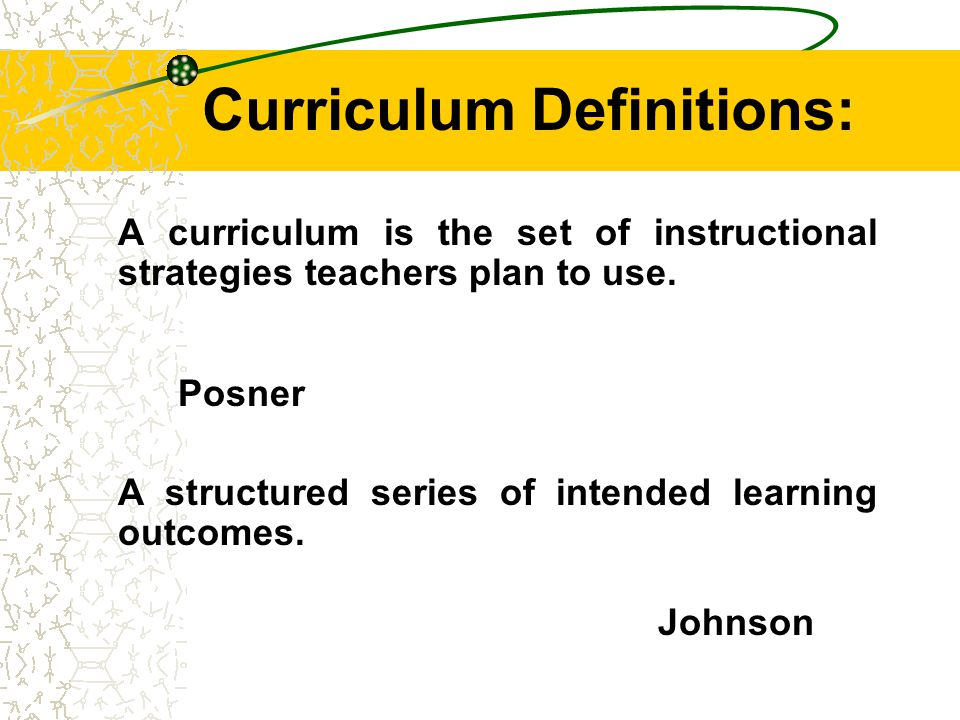 Curriculum Definitions: A curriculum is the set of instructional strategies teachers plan to use.