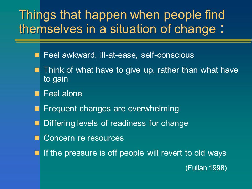 Task 1: In groups of 4 - 6: Discuss: What happens when people find themselves in a situation of change.